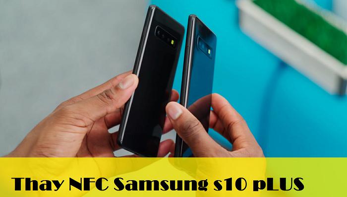 Nfc Sạc Không Dây Samsung S10 Plus Thay Lấy Ngay Gía Tốt Nhất